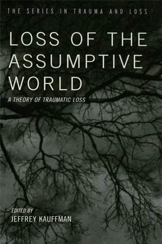 Loss of the Assumptive World: A Theory of Traumatic Loss (Series in Trauma and Loss)