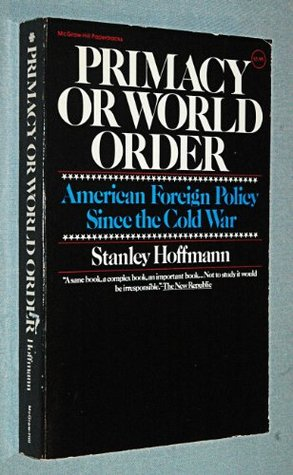 Primacy or World Order: American Foreign Policy Since the Cold War