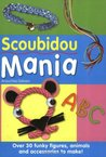 Scoubidou Mania: Over 30 Funky Figures, Animals and Accessories to Make!