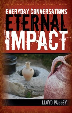 EVERYDAY CONVERSATIONS, ETERNAL IMPACT: Lessons Drawn from Jesus and the Woman at the Well