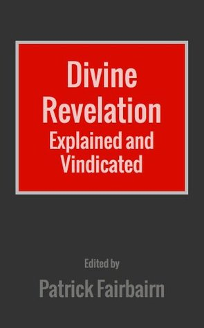 Divine Revelation Explained and Vindicated