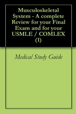 Musculoskeletal System - A complete Review for your Final Exam and for your USMLE / COMLEX (1)