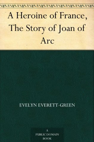 A Heroine of France, The Story of Joan of Arc