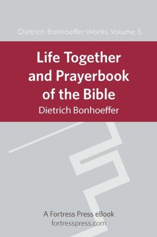 Life Together and Prayerbook of the Bible: Dietrich Bonhoeffer Works Vol. 5(Dietrich Bonhoeffer Work