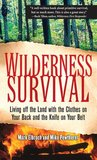 Wilderness Survival : Living Off the Land with the Clothes on Your Back and the Knife on Your Belt