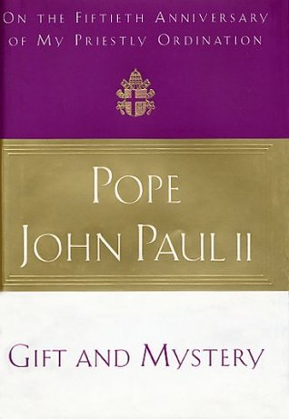 Gift and Mystery: On the fifteth anniversary of my priestly ordination by John Paul II