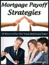 Mortgage Payoff Strategies: 10 Ways How to Pay Off Your Mortgage Early