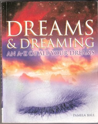 Dreams & Dreaming: An A-Z Of All Your Dreams