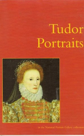 Tudor Portraits: In the National Portrait Gallery Collection