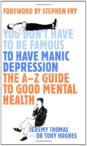 You Don't Have To Be Famous To Have Manic Depression: The Insider's Guide To Mental Health