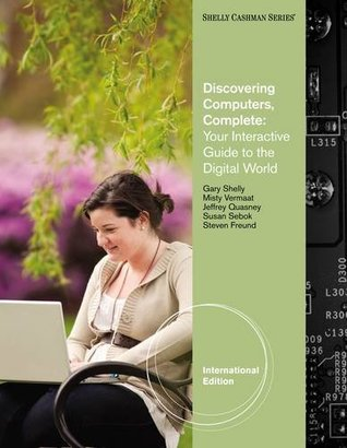 Discovering Computers - Complete: Your Interactive Guide to the Digital World,
