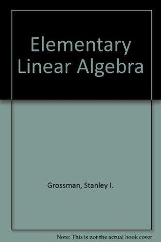 Elementary Linear Algebra by Stanley I. Grossman