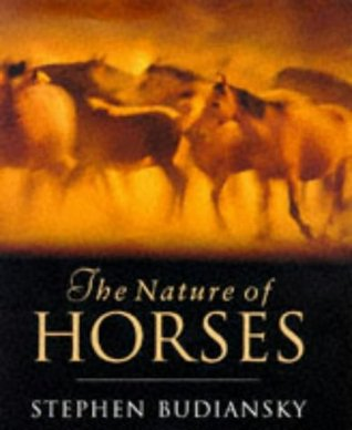 Ebook The Nature Of Horses: Their Evolution, Intelligence and Behaviour by Stephen Budiansky PDF!