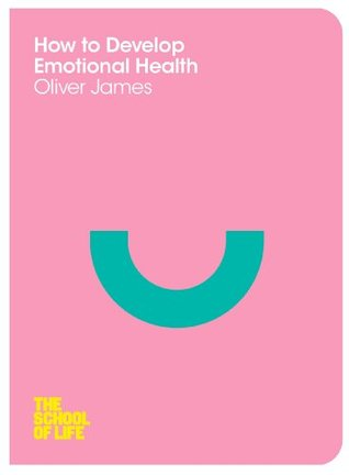 How to Develop Emotional Health by Oliver James