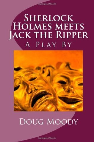 Sherlock Holmes meets Jack the Ripper: A Play By