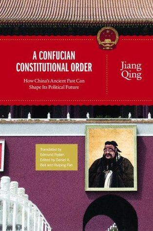 A Confucian Constitutional Order: How China's Ancient Past Can Shape Its Political Future (The Princeton-China Series)