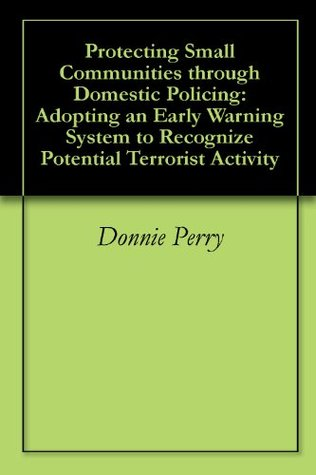 Protecting Small Communities through Domestic Policing: Adopting an Early Warning System to Recognize Potential Terrorist Activity