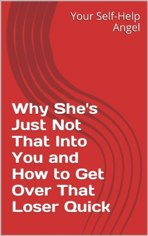 Why She's Just Not That Into You and How to Get Over That Loser Quick