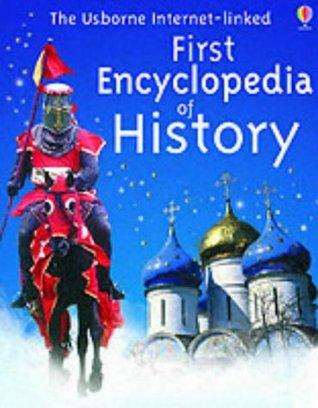 The Usborne Internet Linked First Encyclopedia Of History (Internet Linked)