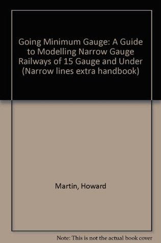 Going Minimum Gauge: A Guide to Modelling Narrow Gauge Railways of 15 Gauge and Under (Narrow lines extra handbook)