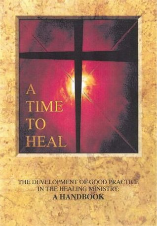 A Time to Heal (Handbook): The Development of Good Practice in the Healing Ministry