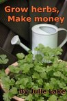 Grow Herbs, Make Money (GardenEzi Books)