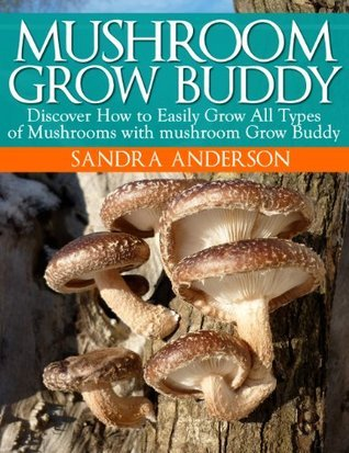 How to Grow Gourmet, Medicinal and Edible Mushrooms with mushroom Grow Buddy