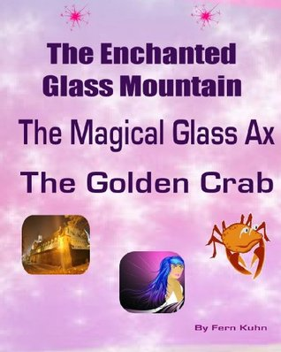 The Enchanted Glass Mountain, The Magical Glass Axe, The Golden Crab [Illustrated]