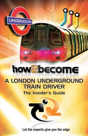 How To Become A London Underground Train Driver: The Insider's Guide (how2become)