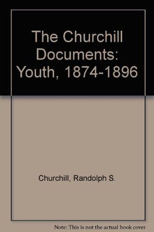 The Churchill Documents, Volume I: Youth, 1874-1896