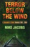 Terror Below the Wind: A Soldier's Story, Borneo 1961-1964