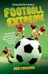 Football Extreme: The craziesy, funniest and most bizarre facts from the world of football