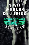 Two Worlds Colliding (Scorpio Stinger MC, #1)