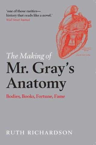 the making of mr gray s anatomy richardson ruth