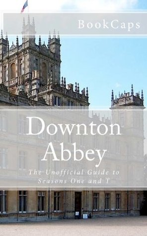 Downton Abbey: The Unofficial Guide to Seasons One and Two