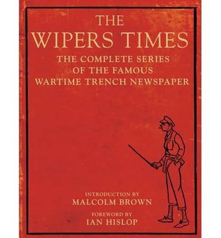[( The Wipers Times: The Complete Series of the Famous Wartime Trench Newspaper )] [by: Ian Hislop] [Sep-2013]