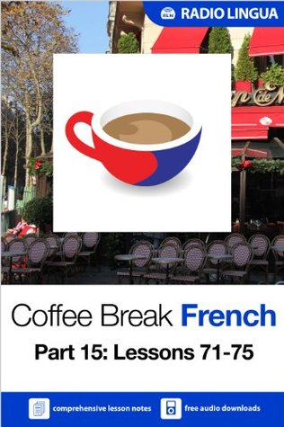 Coffee Break French 15: Lessons 71-75 - Learn French in your coffee break