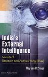 India's External Intelligence: Secrets of Research and Analysis Wing RAW