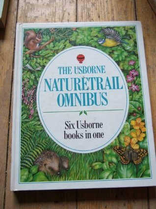 The Usborne Nature Trail Omnibus : Six Usborne books in one - Bird Watching/Trees/Wild Flowers/Seashore Life/Insects and Spiders/Ponds and Streams