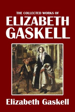 The Collected Works of Elizabeth Gaskell [Annotated]