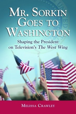 mr-sorkin-goes-to-washington-shaping-the-president-on-television-s-the-west-wing-shaping-the-president-on-television-s-the-west-wing