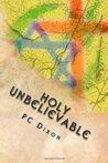 Holy Unbelievable by P.C. Dixon