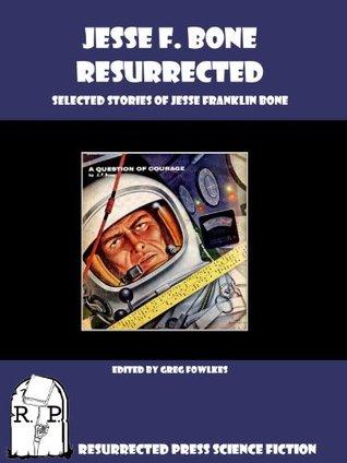Jesse F. Bone Resurrected: Selected Stories of Jesse Franklin Bone [Illustrated]
