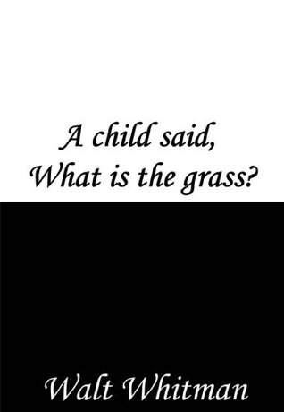 A child said, What is the grass?
