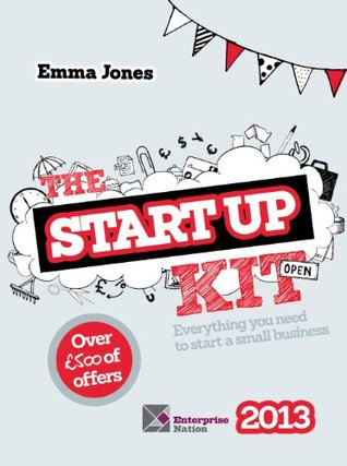 The Startup Kit 2013: Everything You Need to Start a Small Business
