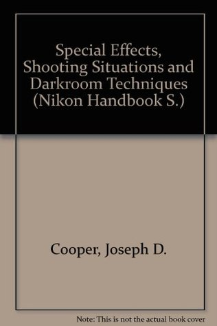 Special Effects, Shooting Situations and Darkroom Techniques (Nikon Handbook S.)