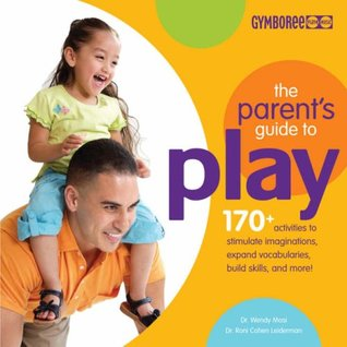 The Parents Guide To Play: 170 Activities To Stimulate Imaginations, Expand Vocabularies, Build Skills And More!: 170+ Activities To Stimulate Imaginations, ... Skills And More!