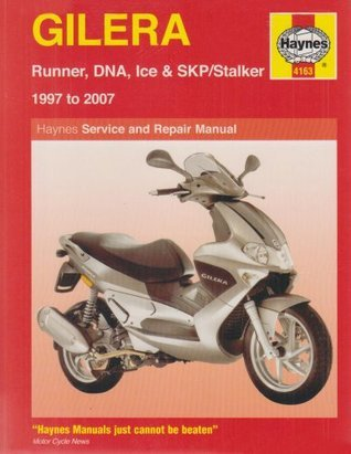 Gilera Runner, DNA, Ice and SKP/Stalker Service and Repair Manual: 1997 to 2007