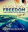 Personal Freedom: A Guide To Creating The Life Of Your Dreams