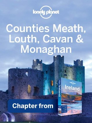 Lonely Planet Counties Meath, Louth, Cavan & Monaghan: Chapter from Ireland Travel Guide
